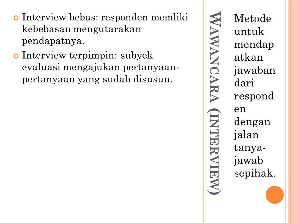 W AWANCARA ( INTERVIEW ) Metode untuk mendap atkan jawaban dari respond en dengan jalan tanya- jawab sepihak. Interview bebas: responden memliki kebeb