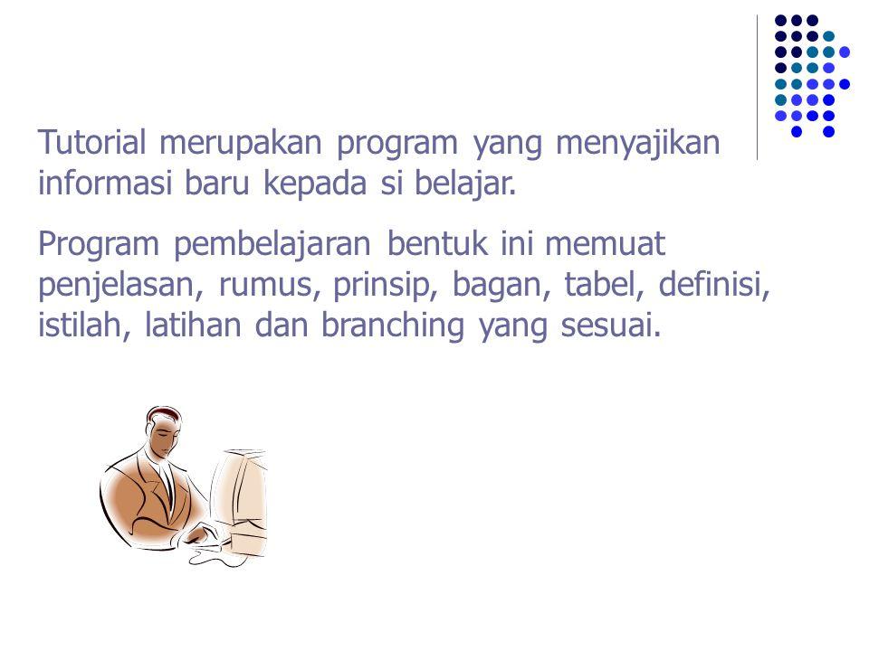 Tutorial merupakan program yang menyajikan informasi baru kepada si belajar.