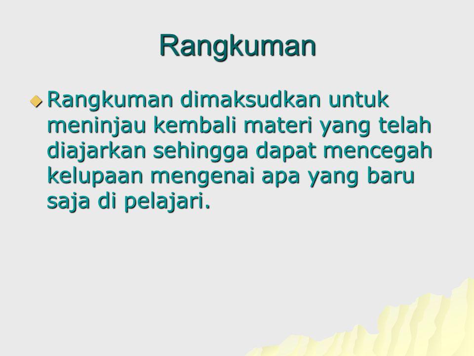 Rangkuman  Rangkuman dimaksudkan untuk meninjau kembali materi yang telah diajarkan sehingga dapat mencegah kelupaan mengenai apa yang baru saja di pelajari.