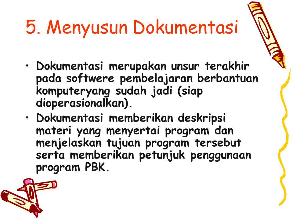 5. Menyusun Dokumentasi Dokumentasi merupakan unsur terakhir pada softwere pembelajaran berbantuan komputeryang sudah jadi (siap dioperasionalkan). Do