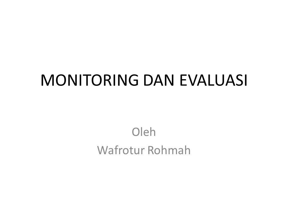 MONITORING DAN EVALUASI Oleh Wafrotur Rohmah
