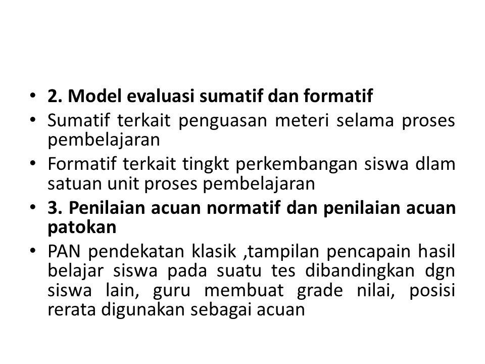 2. Model evaluasi sumatif dan formatif Sumatif terkait penguasan meteri selama proses pembelajaran Formatif terkait tingkt perkembangan siswa dlam sat