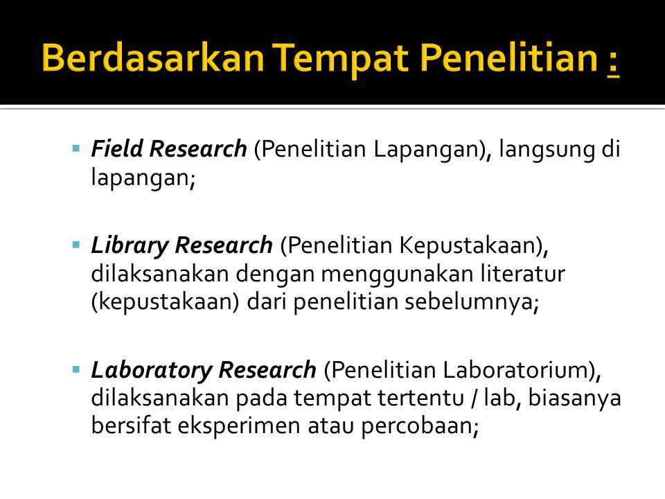  Field Research (Penelitian Lapangan), langsung di lapangan;  Library Research (Penelitian Kepustakaan), dilaksanakan dengan menggunakan literatur (