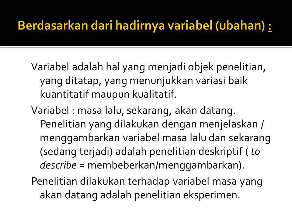 Variabel adalah hal yang menjadi objek penelitian, yang ditatap, yang menunjukkan variasi baik kuantitatif maupun kualitatif. Variabel : masa lalu, se