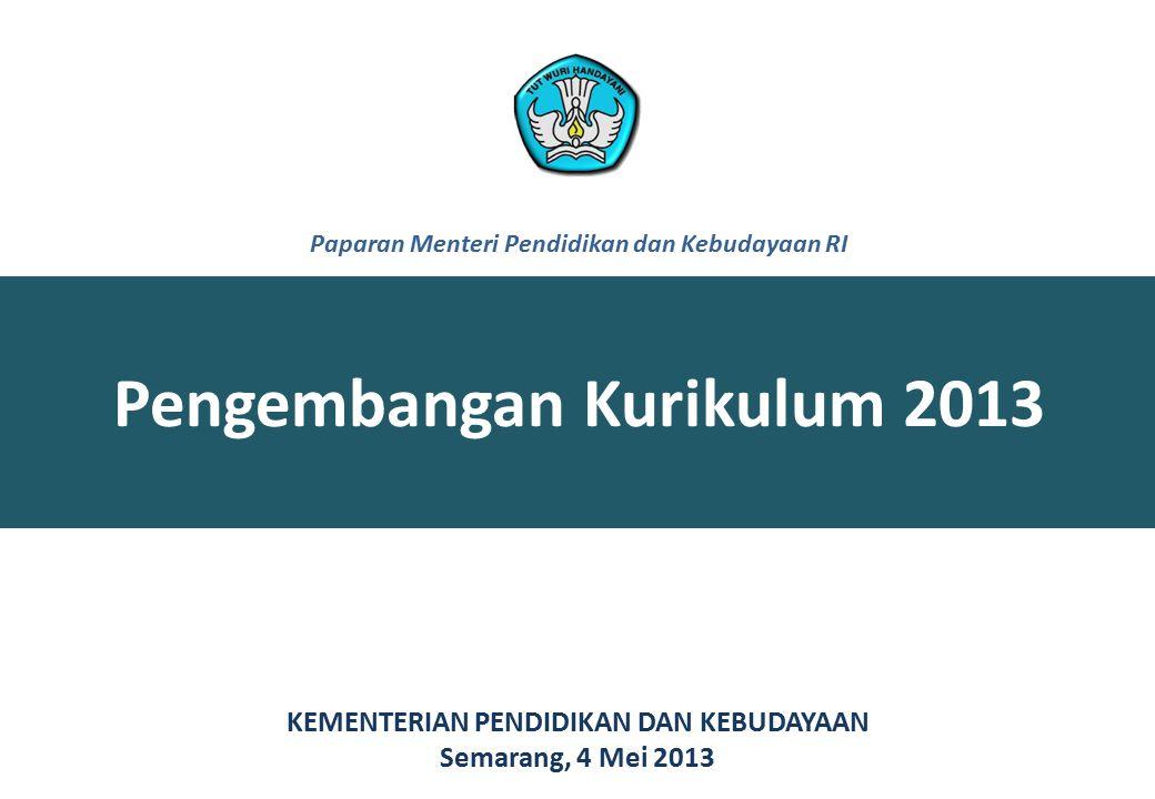 Pengembangan Kurikulum 2013 KEMENTERIAN PENDIDIKAN DAN KEBUDAYAAN Semarang, 4 Mei 2013 Paparan Menteri Pendidikan dan Kebudayaan RI