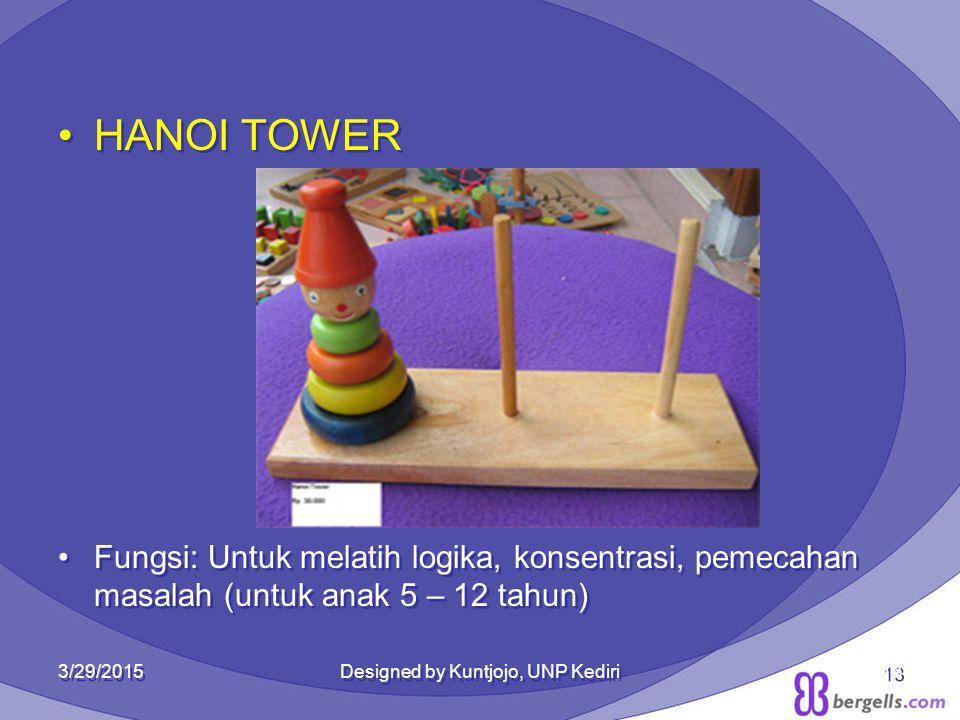 HANOI TOWER Fungsi: Untuk melatih logika, konsentrasi, pemecahan masalah (untuk anak 5 – 12 tahun) HANOI TOWER Fungsi: Untuk melatih logika, konsentra