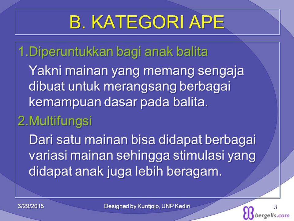 B. KATEGORI APE 1.Diperuntukkan bagi anak balita Yakni mainan yang memang sengaja dibuat untuk merangsang berbagai kemampuan dasar pada balita. 2.Mult