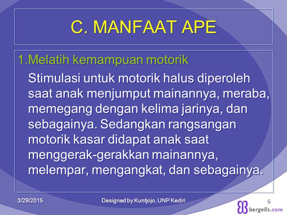 C. MANFAAT APE 1.Melatih kemampuan motorik Stimulasi untuk motorik halus diperoleh saat anak menjumput mainannya, meraba, memegang dengan kelima jarin