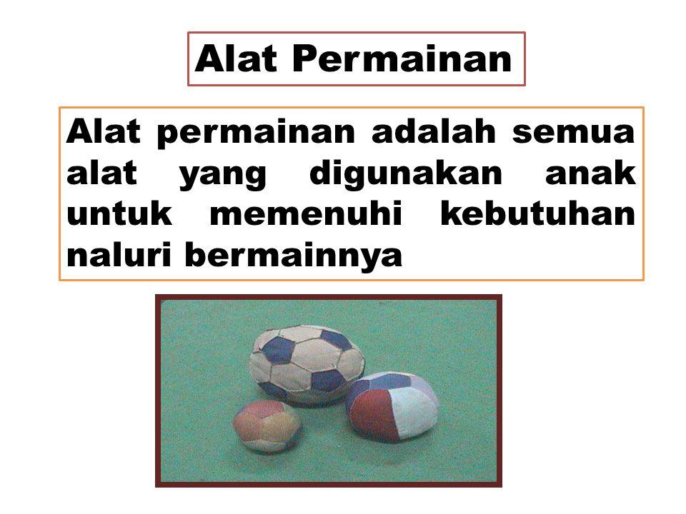 Alat permainan adalah semua alat yang digunakan anak untuk memenuhi kebutuhan naluri bermainnya Alat Permainan