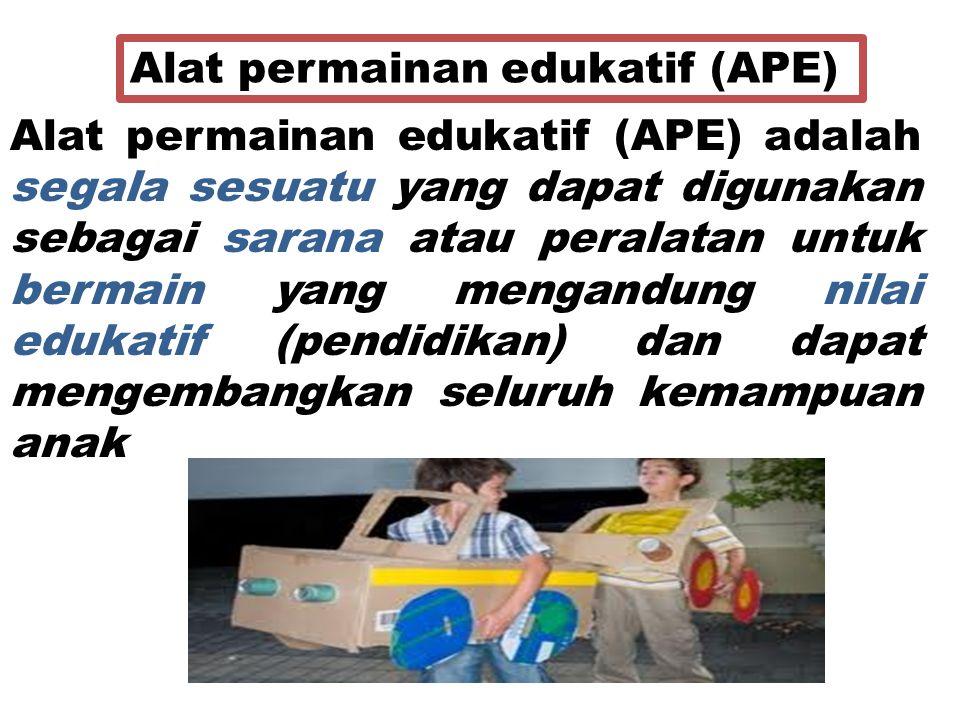 Yang harus di penuhi APE,yaitu: 1.Alat permainan ditujukan untuk anak TK 2.Berfungsi untuk mengembangkan berbagai perkembangan anak TK 3.Dapat digunakan dengan berbagai cara, bentuk, dan untuk bermacam tujuan aspek 4.Pengembangan atau bermanfaat multiguna 5.Aman atau tidak berbahaya bagi anak 6.Dirancang untuk mendorong aktifitas dan kreatifitas anak 7.Bersifat konstruktif atau ada sesuatu yang dihasilkan 8.Mengandung nilai pendidikan