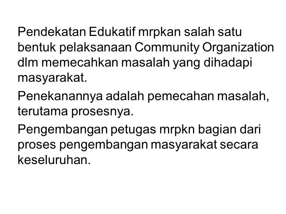 Pendekatan Edukatif mrpkan salah satu bentuk pelaksanaan Community Organization dlm memecahkan masalah yang dihadapi masyarakat. Penekanannya adalah p