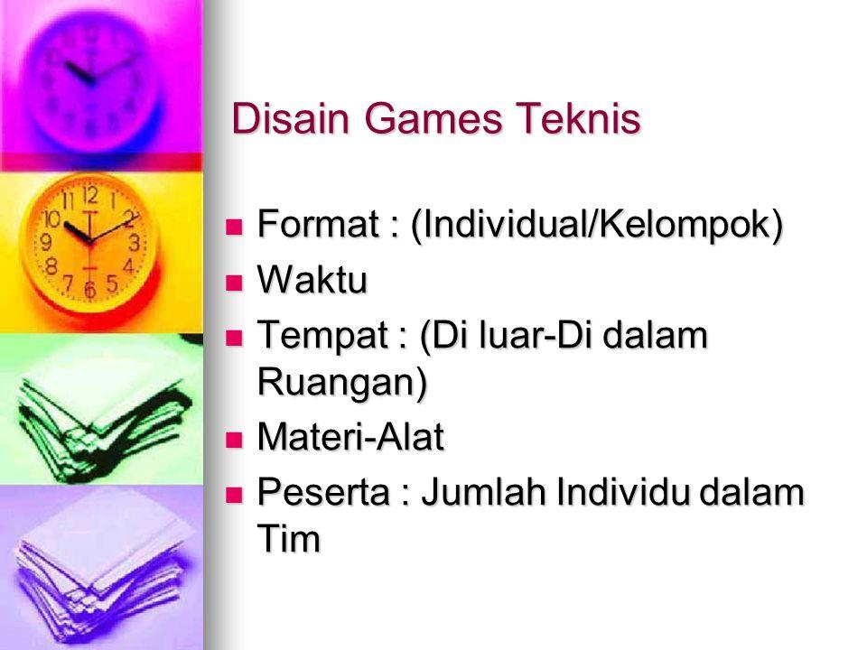 Disain Games Teknis Format : (Individual/Kelompok) Format : (Individual/Kelompok) Waktu Waktu Tempat : (Di luar-Di dalam Ruangan) Tempat : (Di luar-Di