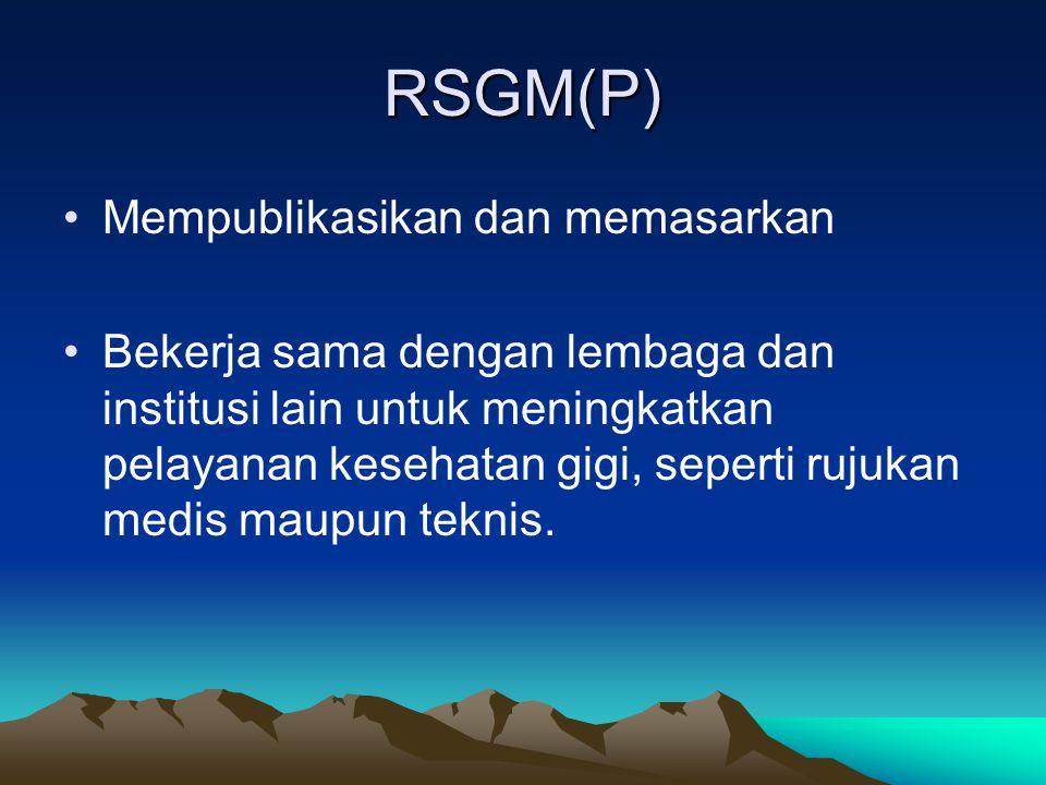 RSGM(P) Mempublikasikan dan memasarkan Bekerja sama dengan lembaga dan institusi lain untuk meningkatkan pelayanan kesehatan gigi, seperti rujukan medis maupun teknis.