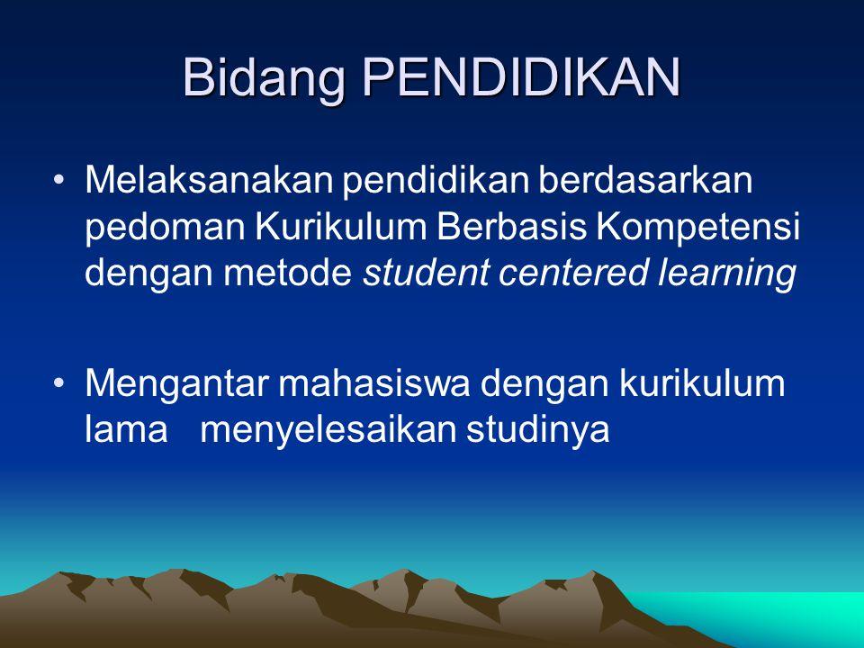 Bidang PENDIDIKAN Melaksanakan pendidikan berdasarkan pedoman Kurikulum Berbasis Kompetensi dengan metode student centered learning Mengantar mahasiswa dengan kurikulum lama menyelesaikan studinya