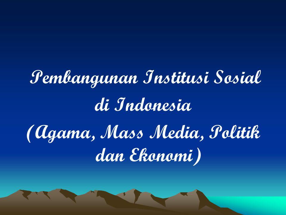 Pembangunan Institusi Sosial di Indonesia (Agama, Mass Media, Politik dan Ekonomi)