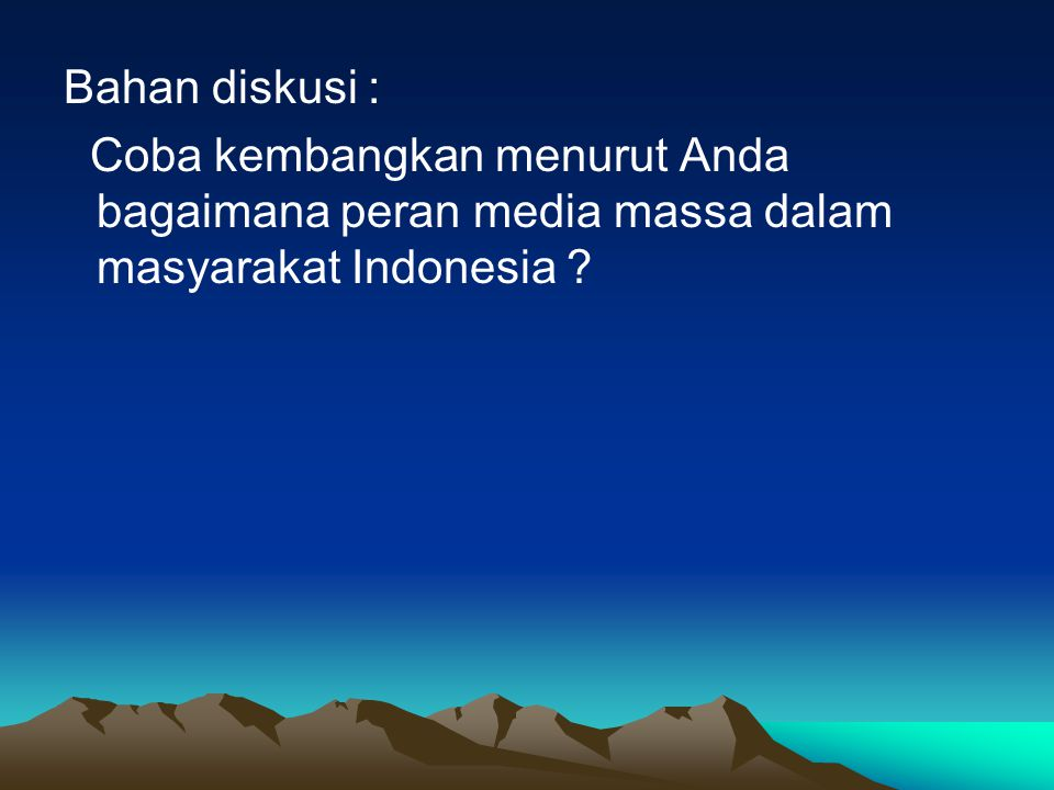 Bahan diskusi : Coba kembangkan menurut Anda bagaimana peran media massa dalam masyarakat Indonesia ?