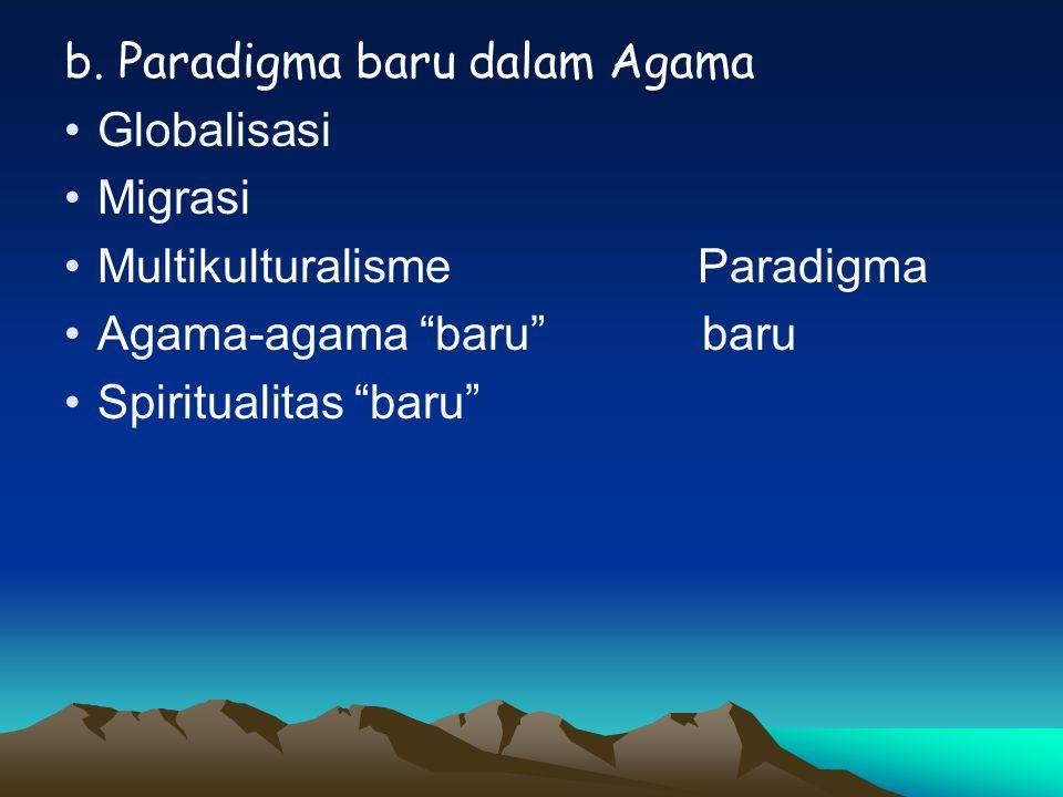 """b. Paradigma baru dalam Agama Globalisasi Migrasi Multikulturalisme Paradigma Agama-agama """"baru"""" baru Spiritualitas """"baru"""""""