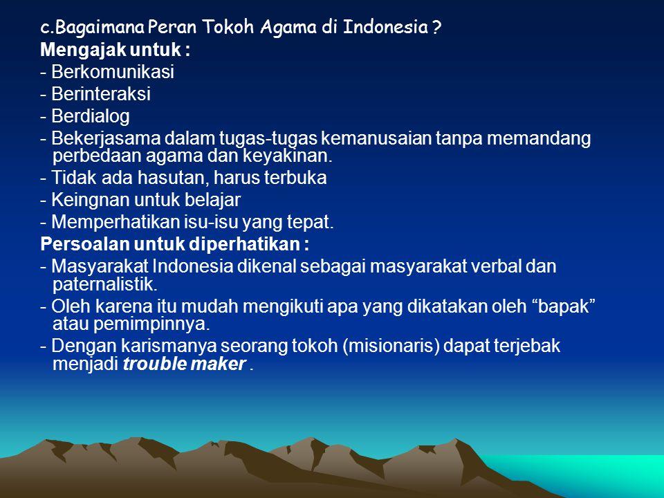 c.Bagaimana Peran Tokoh Agama di Indonesia ? Mengajak untuk : - Berkomunikasi - Berinteraksi - Berdialog - Bekerjasama dalam tugas-tugas kemanusaian t