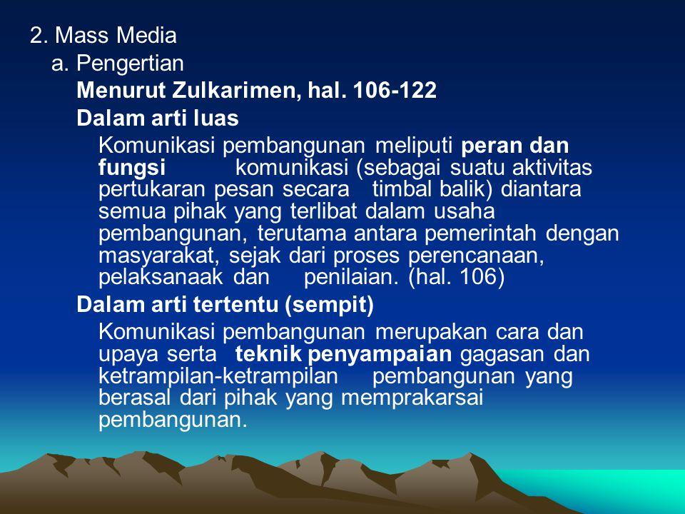 2. Mass Media a. Pengertian Menurut Zulkarimen, hal. 106-122 Dalam arti luas Komunikasi pembangunan meliputi peran dan fungsi komunikasi (sebagai suat