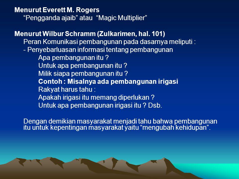 """Menurut Everett M. Rogers """"Pengganda ajaib"""" atau """"Magic Multiplier"""" Menurut Wilbur Schramm (Zulkarimen, hal. 101) Peran Komunikasi pembangunan pada da"""