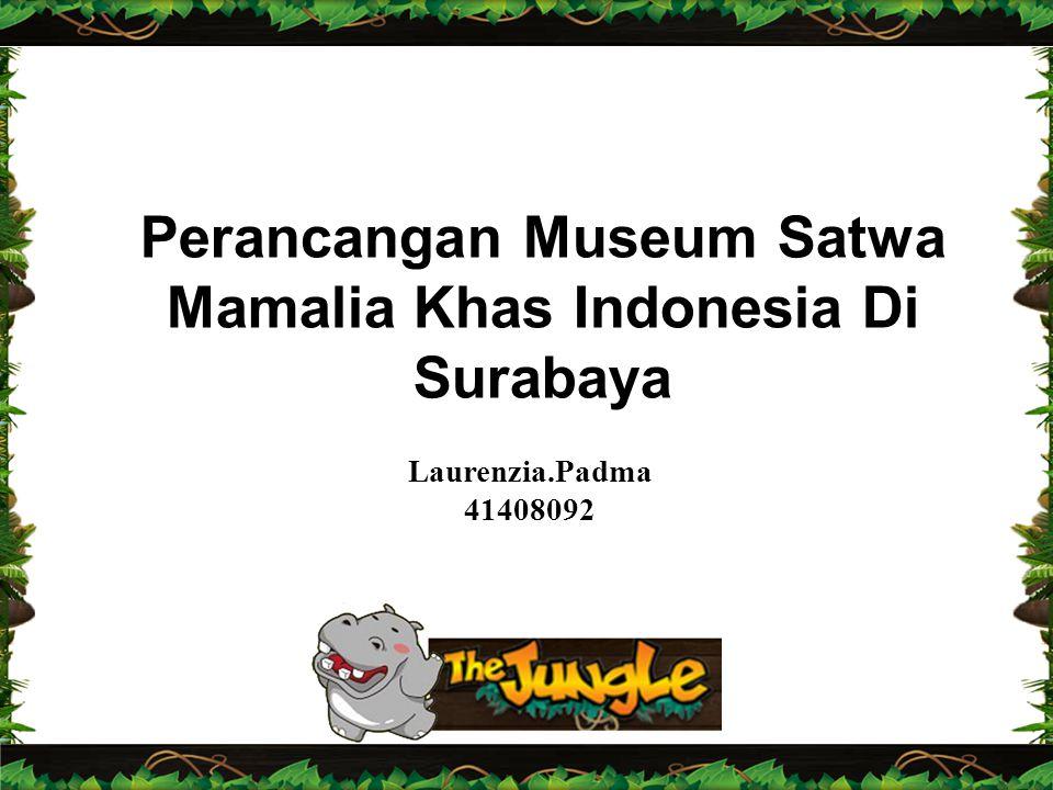 Perancangan Museum Satwa Mamalia Khas Indonesia Di Surabaya Laurenzia.Padma 41408092