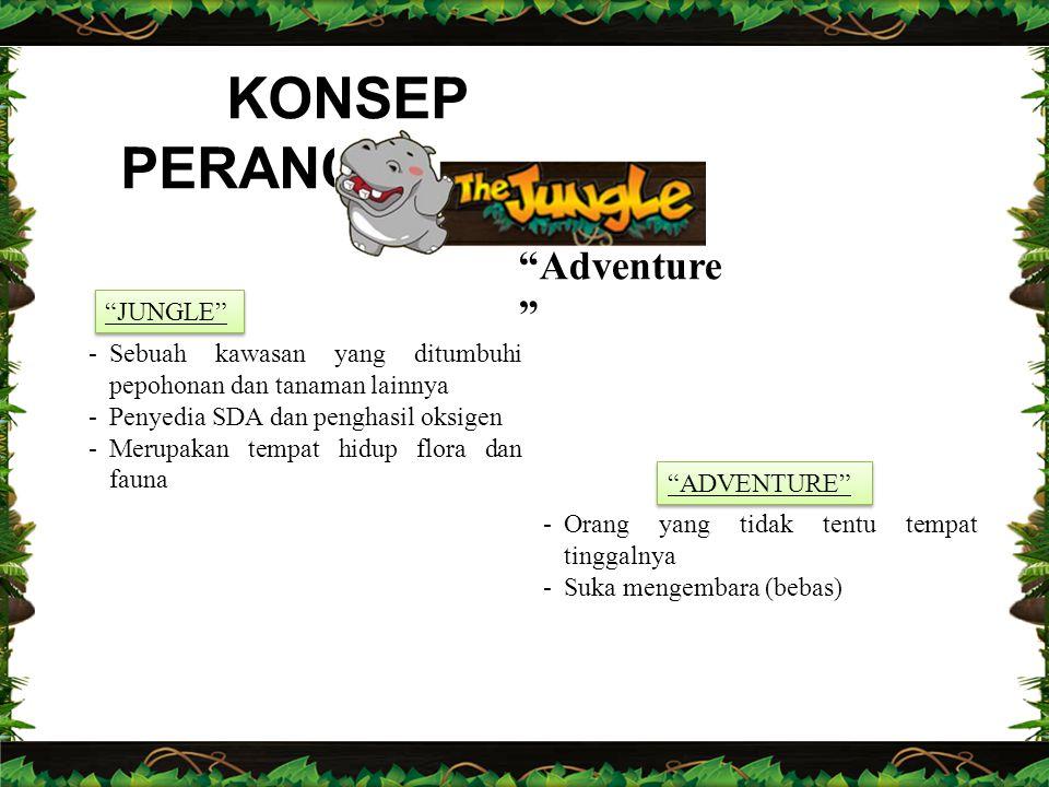 "KONSEP PERANCANGAN ""Adventure "" ""JUNGLE"" -Sebuah kawasan yang ditumbuhi pepohonan dan tanaman lainnya -Penyedia SDA dan penghasil oksigen -Merupakan t"