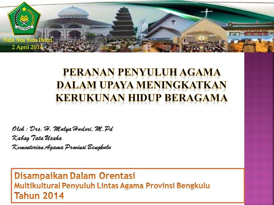 Oleh : Drs. H. Mulya Hudori, M.Pd Kabag Tata Usaha Kementerian Agama Provinsi Bengkulu Nala Sea Side Hotel 2 April 2014