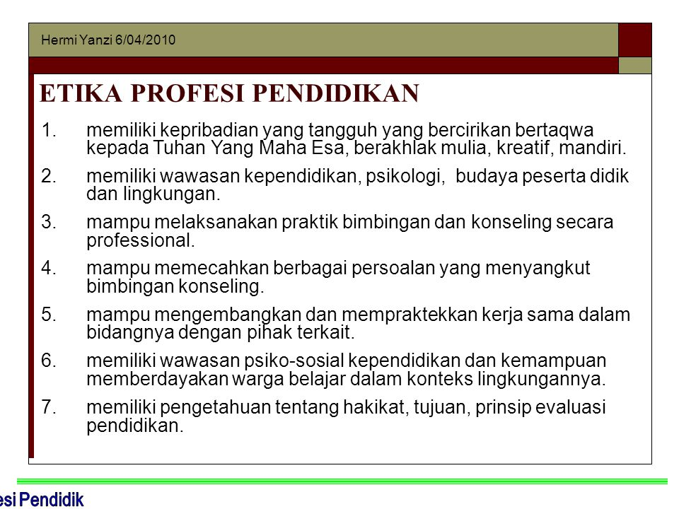 Hermi Yanzi 6/04/2010 ETIKA PROFESI PENDIDIKAN 1.mampu menerapkan fungsi manajemen dan kepemimpinan pendidikan dalam berbagai konteks.