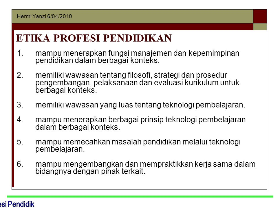 Hermi Yanzi 6/04/2010 ETIKA PROFESI PENDIDIKAN 1.mampu menerapkan fungsi manajemen dan kepemimpinan pendidikan dalam berbagai konteks. 2.memiliki wawa