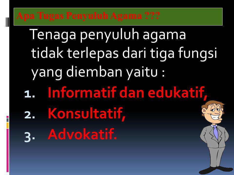 Tenaga penyuluh agama tidak terlepas dari tiga fungsi yang diemban yaitu : 1. Informatif dan edukatif, 2. Konsultatif, 3. Advokatif. Apa Tugas Penyulu