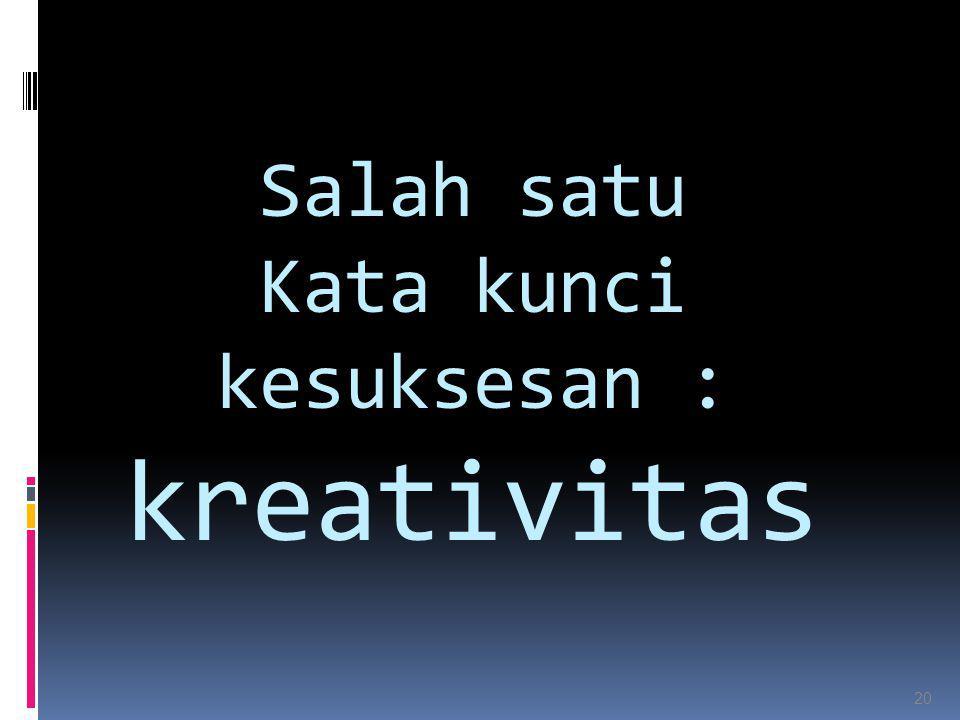 Salah satu Kata kunci kesuksesan : kreativitas 20