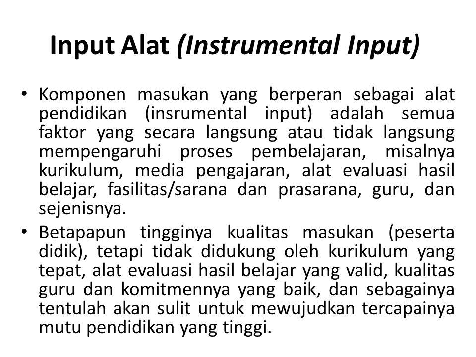 Input Alat (Instrumental Input) Komponen masukan yang berperan sebagai alat pendidikan (insrumental input) adalah semua faktor yang secara langsung at