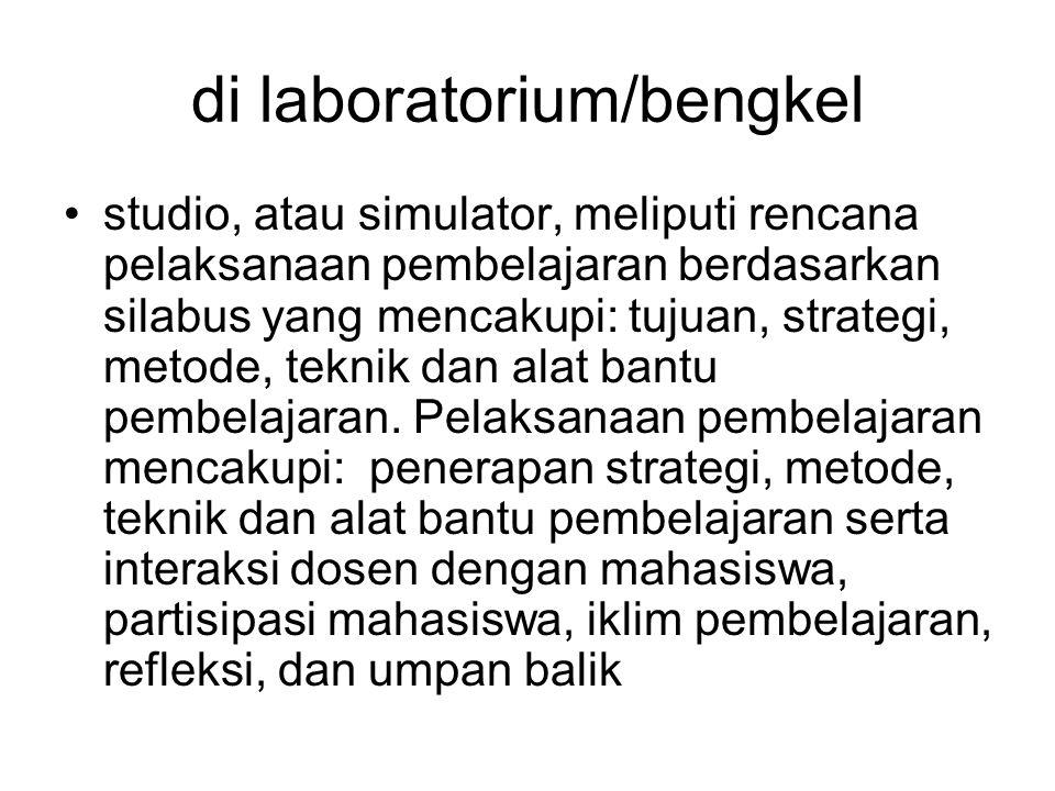 di laboratorium/bengkel studio, atau simulator, meliputi rencana pelaksanaan pembelajaran berdasarkan silabus yang mencakupi: tujuan, strategi, metode