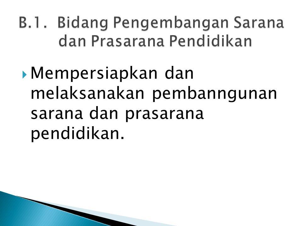  Mempersiapkan dan melaksanakan pembanngunan sarana dan prasarana pendidikan.