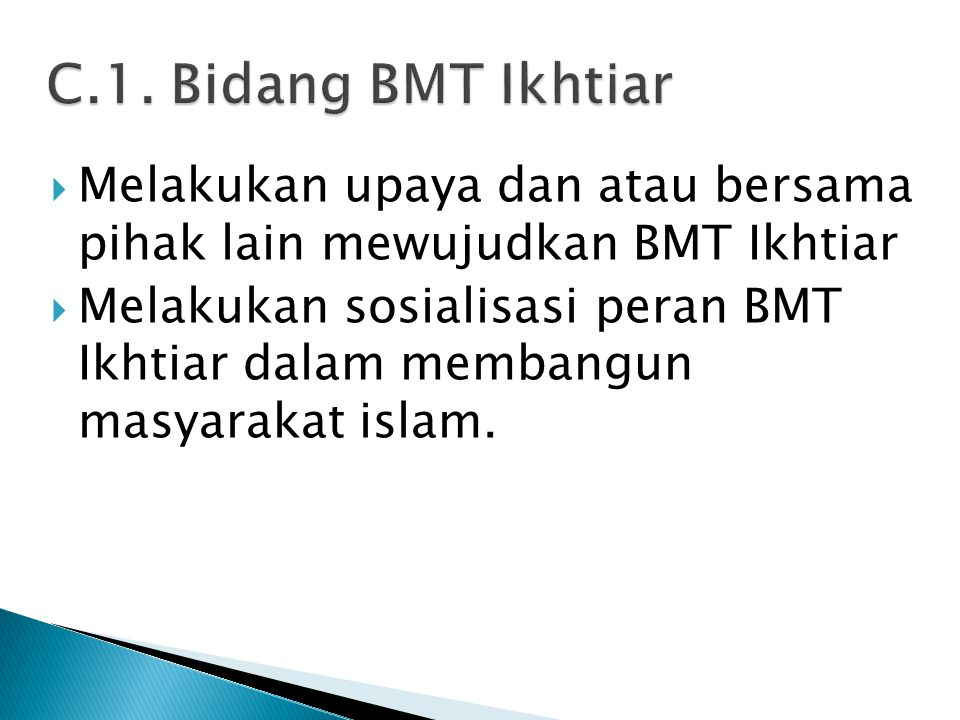  Melakukan upaya dan atau bersama pihak lain mewujudkan BMT Ikhtiar  Melakukan sosialisasi peran BMT Ikhtiar dalam membangun masyarakat islam.