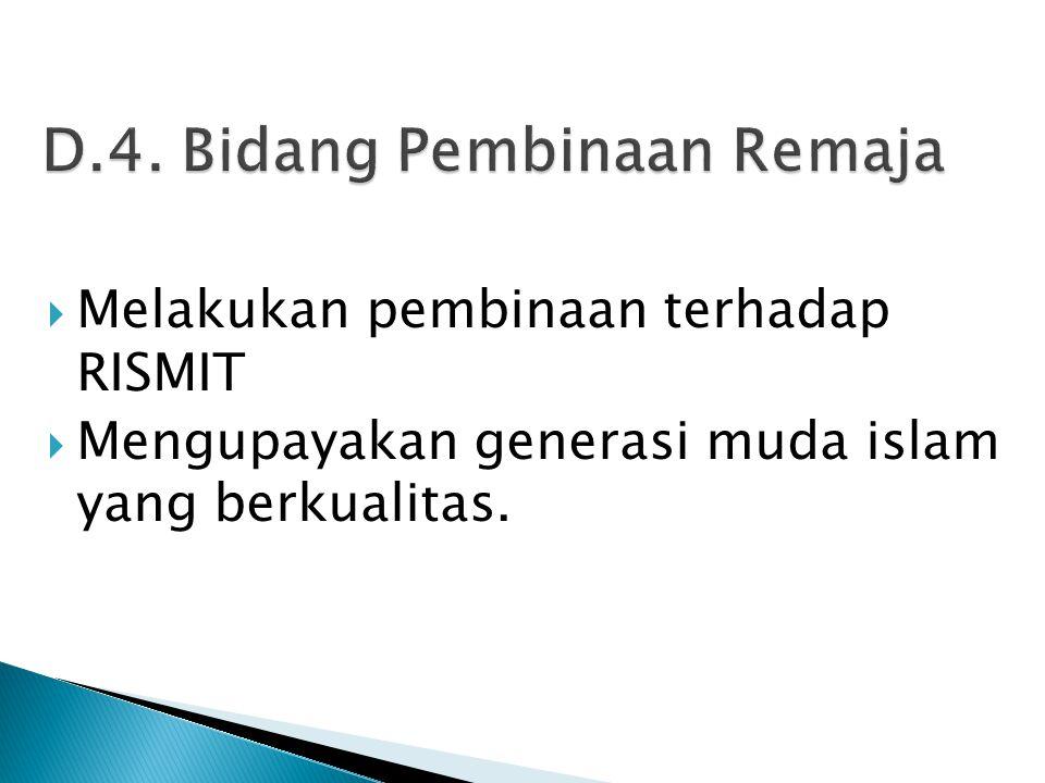  Melakukan pembinaan terhadap RISMIT  Mengupayakan generasi muda islam yang berkualitas.