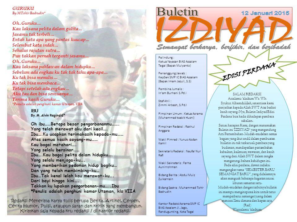 Pelindung : Ketua Yayasan BIAS Assalam Tegal (Bapak Mulyanto) Penanggung Jawab : KepSek SMP IC BIAS Assalam (Bapak Imam Jazuli, S.S) Pembina Jurnalis