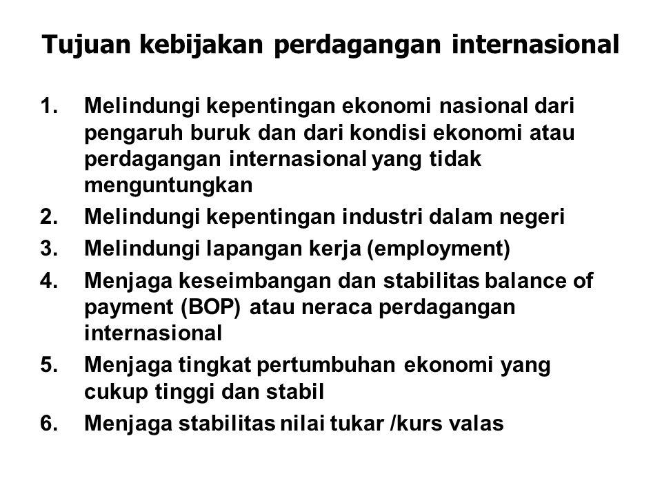 Tujuan kebijakan perdagangan internasional 1.Melindungi kepentingan ekonomi nasional dari pengaruh buruk dan dari kondisi ekonomi atau perdagangan int