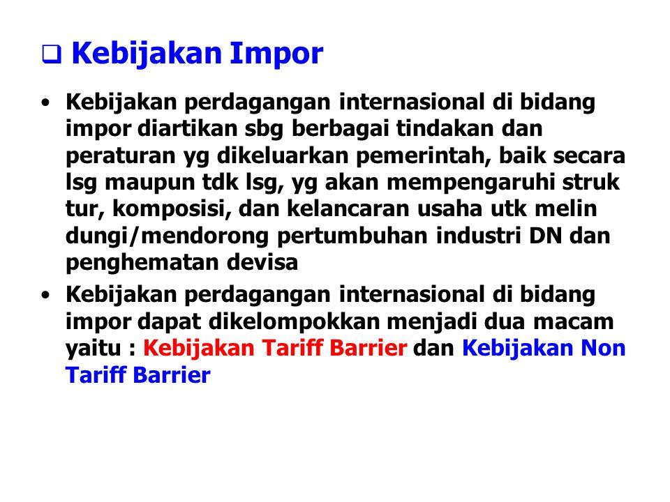  Kebijakan Impor Kebijakan perdagangan internasional di bidang impor diartikan sbg berbagai tindakan dan peraturan yg dikeluarkan pemerintah, baik se