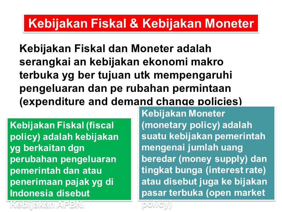 Kebijakan Fiskal & Kebijakan Moneter Kebijakan Fiskal dan Moneter adalah serangkai an kebijakan ekonomi makro terbuka yg ber tujuan utk mempengaruhi p