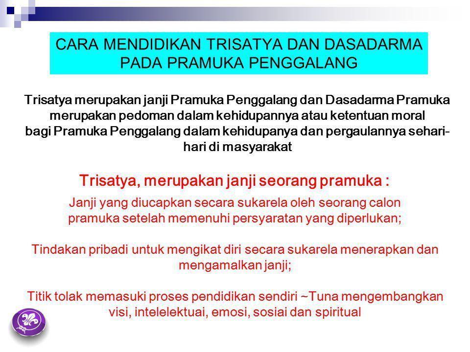 CARA MENDIDIKAN TRISATYA DAN DASADARMA PADA PRAMUKA PENGGALANG Trisatya merupakan janji Pramuka Penggalang dan Dasadarma Pramuka merupakan pedoman dal