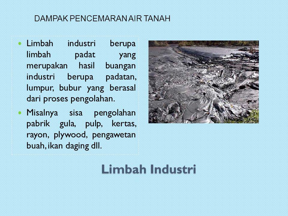 Limbah Industri Limbah industri berupa limbah padat yang merupakan hasil buangan industri berupa padatan, lumpur, bubur yang berasal dari proses pengolahan.