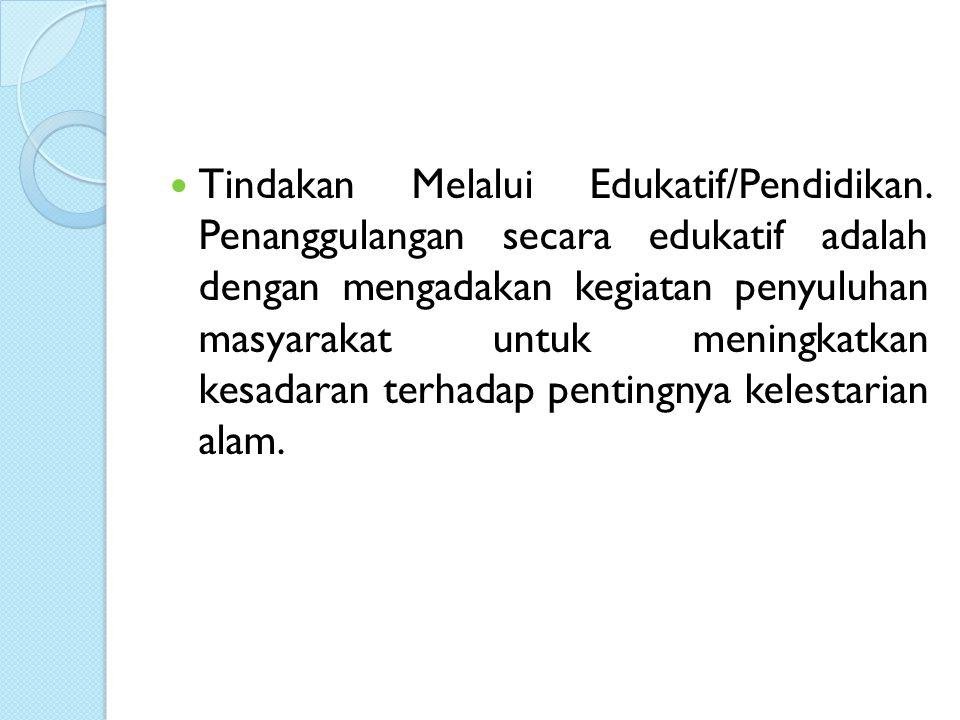 Tindakan Melalui Edukatif/Pendidikan.