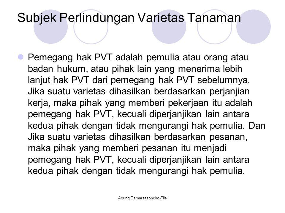 Subjek Perlindungan Varietas Tanaman Pemegang hak PVT adalah pemulia atau orang atau badan hukum, atau pihak lain yang menerima lebih lanjut hak PVT d