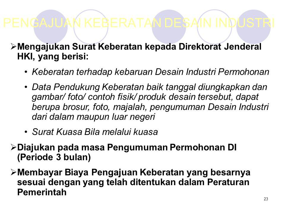23 PENGAJUAN KEBERATAN DESAIN INDUSTRI  Mengajukan Surat Keberatan kepada Direktorat Jenderal HKI, yang berisi: Keberatan terhadap kebaruan Desain In