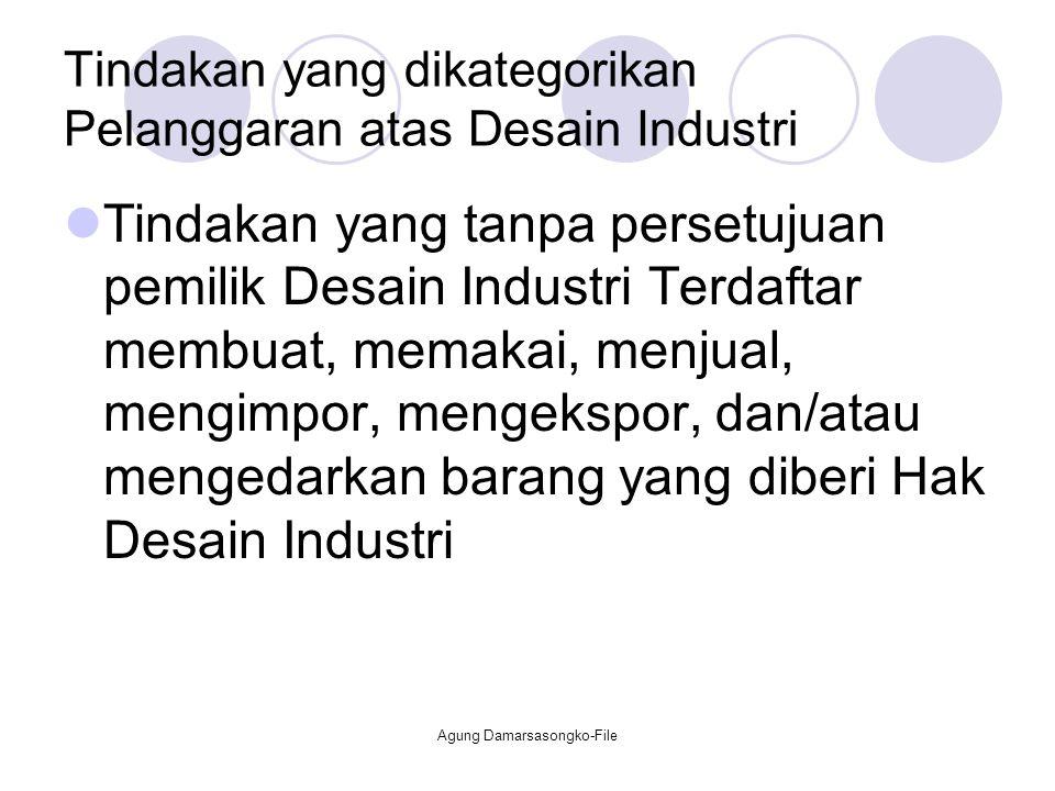 Tindakan yang dikategorikan Pelanggaran atas Desain Industri Tindakan yang tanpa persetujuan pemilik Desain Industri Terdaftar membuat, memakai, menju