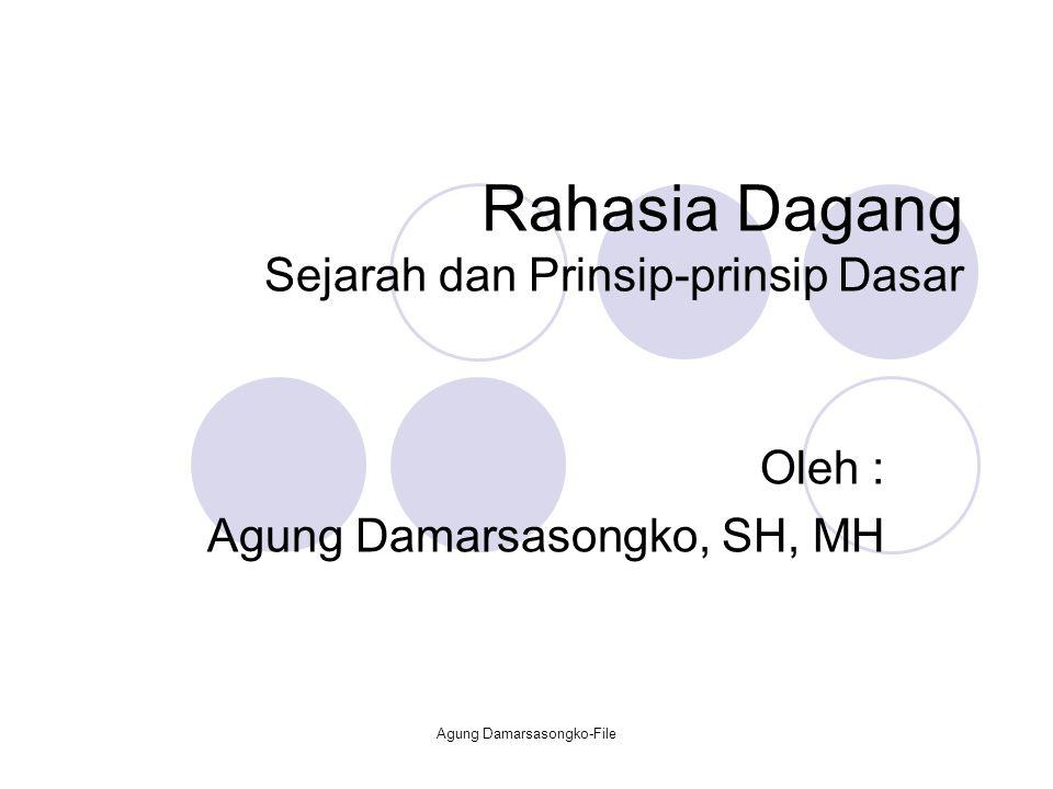 Rahasia Dagang Sejarah dan Prinsip-prinsip Dasar Oleh : Agung Damarsasongko, SH, MH Agung Damarsasongko-File