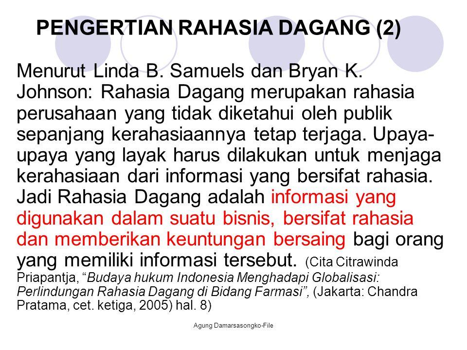 PENGERTIAN RAHASIA DAGANG (2) Menurut Linda B. Samuels dan Bryan K. Johnson: Rahasia Dagang merupakan rahasia perusahaan yang tidak diketahui oleh pub