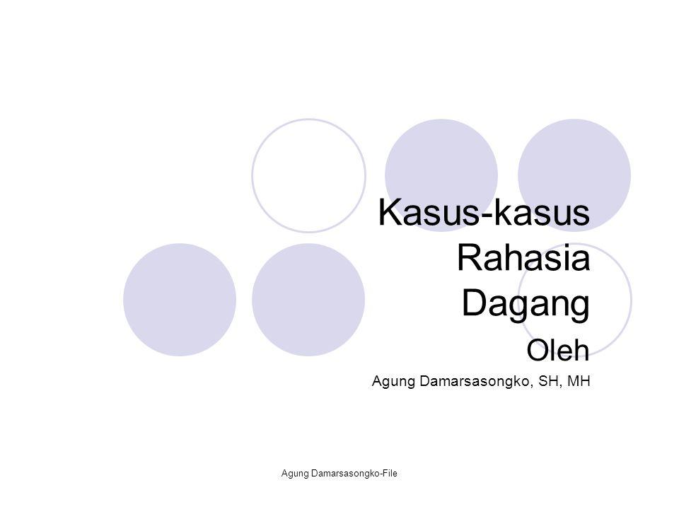 Kasus-kasus Rahasia Dagang Oleh Agung Damarsasongko, SH, MH Agung Damarsasongko-File