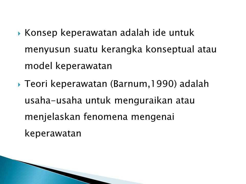  Konsep keperawatan adalah ide untuk menyusun suatu kerangka konseptual atau model keperawatan  Teori keperawatan (Barnum,1990) adalah usaha-usaha u